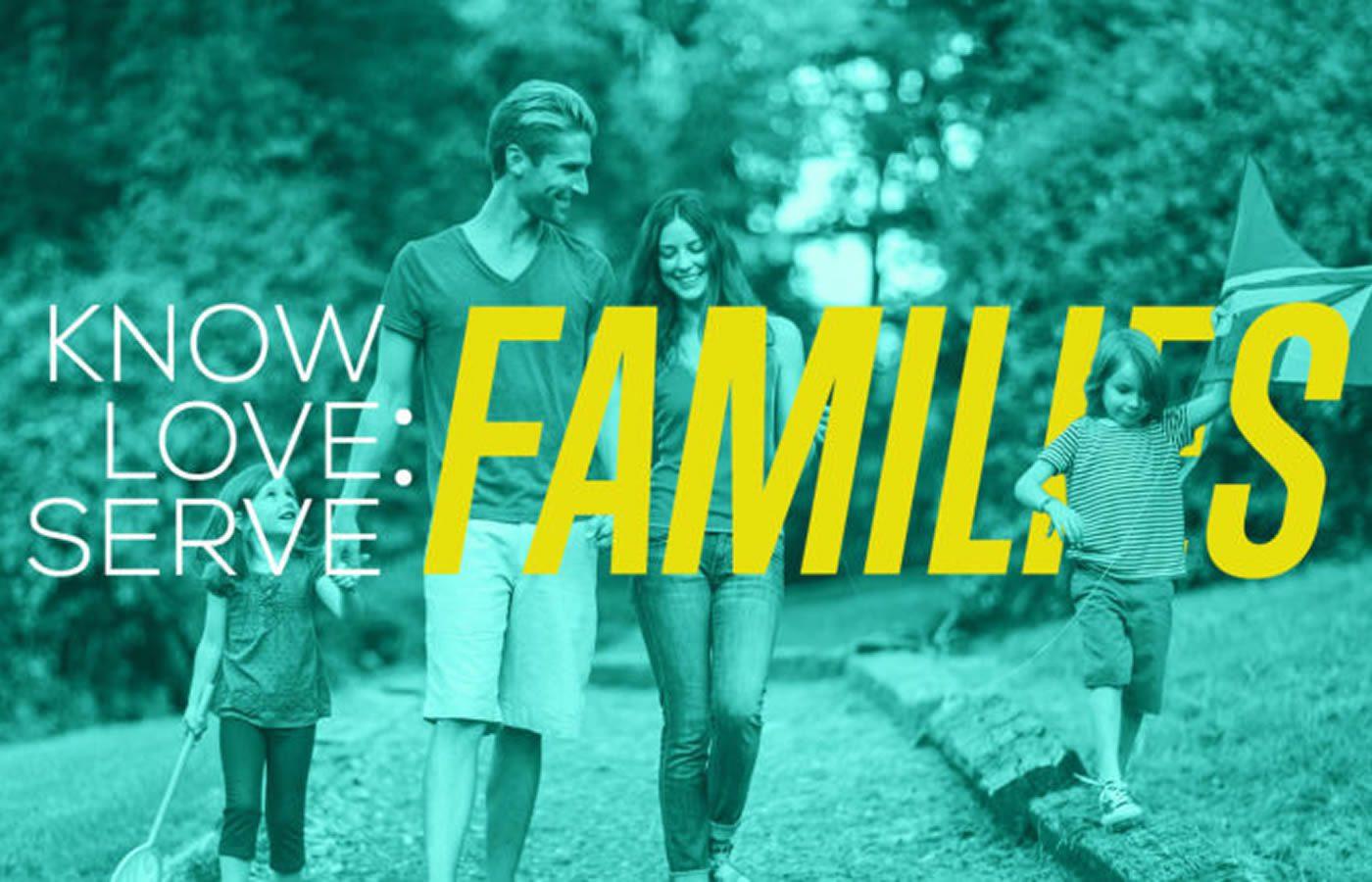 Know, Love, Serve … Families (Part 4 of 5)